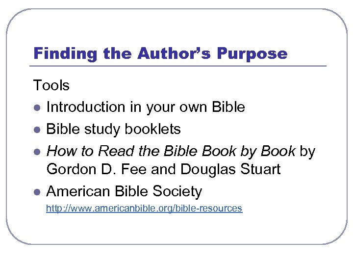 Finding the Author's Purpose Tools l Introduction in your own Bible l Bible study