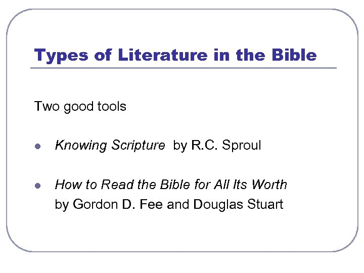 Types of Literature in the Bible Two good tools l Knowing Scripture by R.