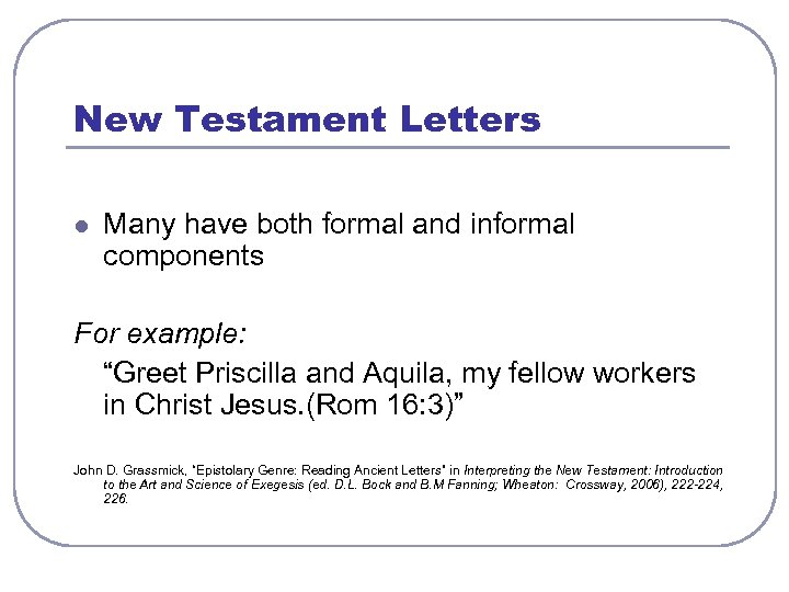 "New Testament Letters l Many have both formal and informal components For example: ""Greet"