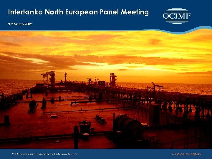 Intertanko North European Panel Meeting 31 st March 2009