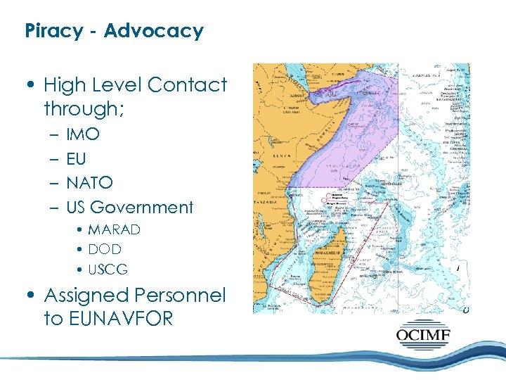 Piracy - Advocacy • High Level Contact through; – – IMO EU NATO US