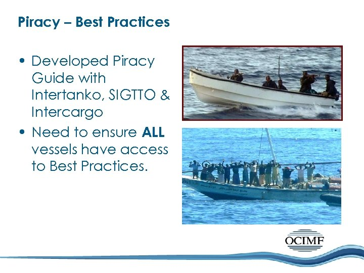 Piracy – Best Practices • Developed Piracy Guide with Intertanko, SIGTTO & Intercargo •