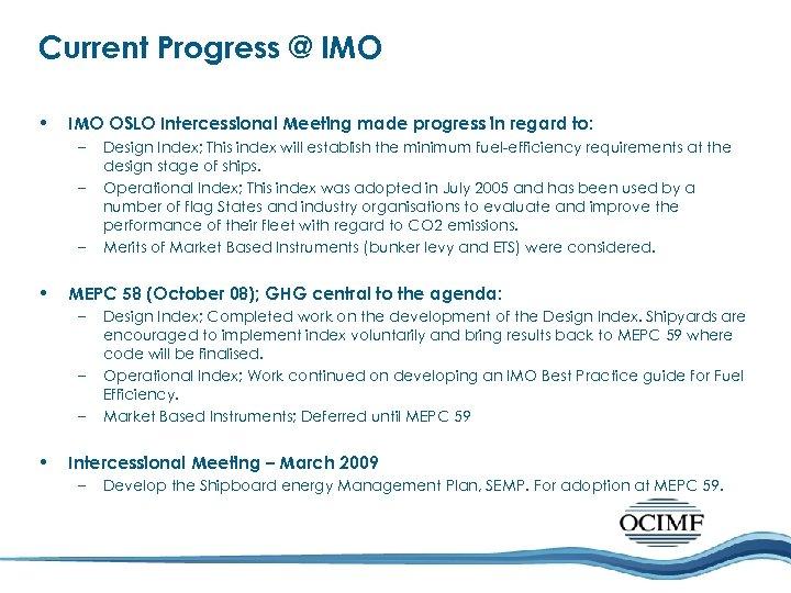 Current Progress @ IMO • IMO OSLO Intercessional Meeting made progress in regard to:
