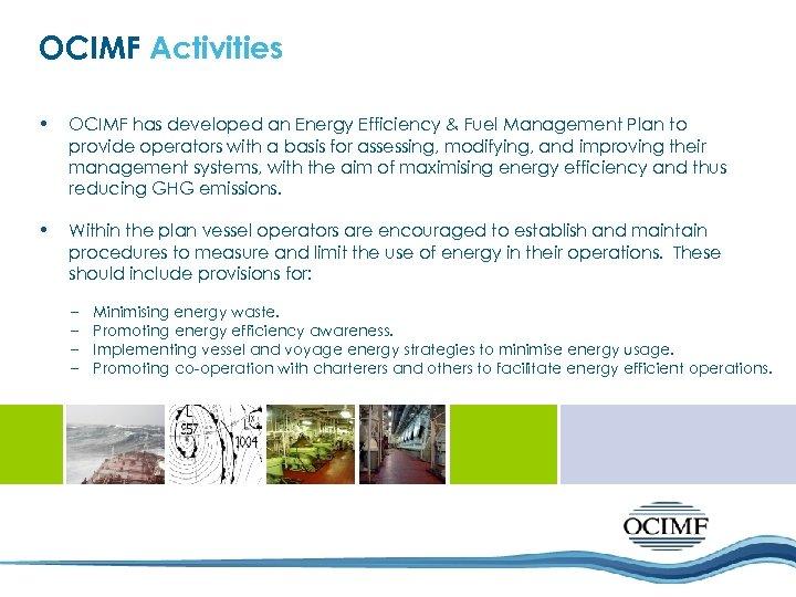 OCIMF Activities • OCIMF has developed an Energy Efficiency & Fuel Management Plan to