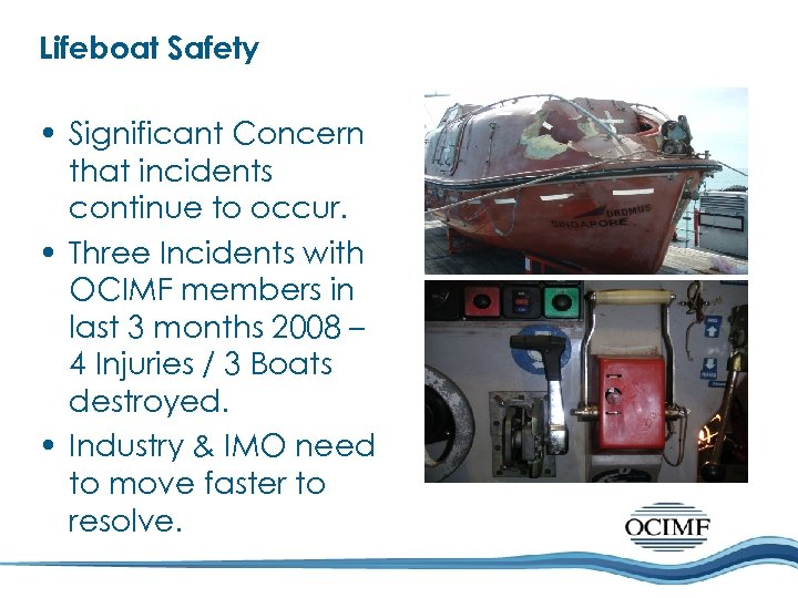 Lifeboat Safety • Significant Concern that incidents continue to occur. • Three Incidents with