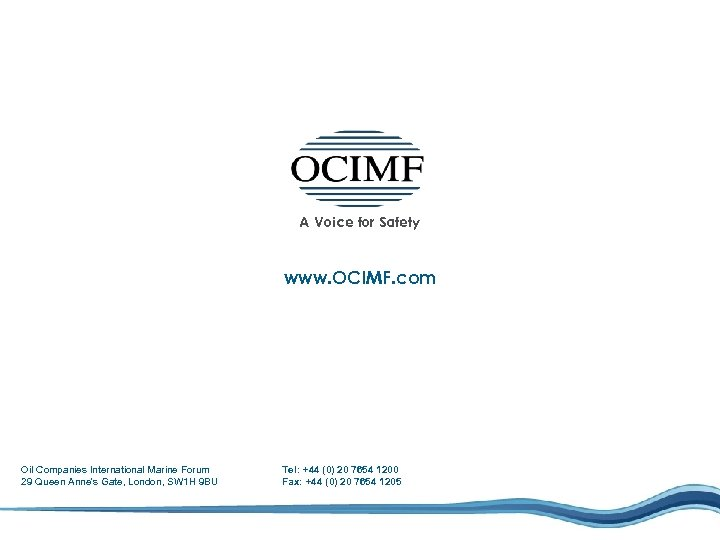 A Voice for Safety www. OCIMF. com Oil Companies International Marine Forum 29 Queen