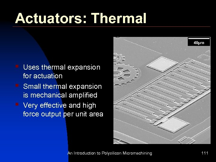 Actuators: Thermal § § § Uses thermal expansion for actuation Small thermal expansion is
