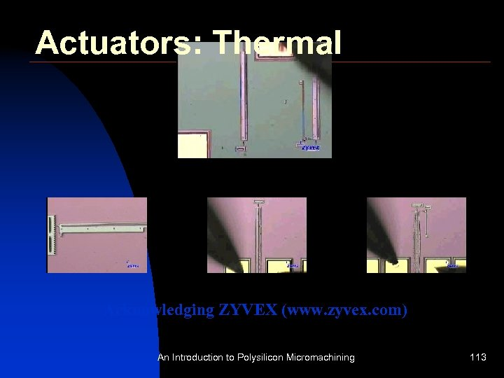 Actuators: Thermal Acknowledging ZYVEX (www. zyvex. com) An Introduction to Polysilicon Micromachining 113