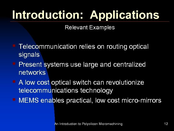 Introduction: Applications Relevant Examples § § Telecommunication relies on routing optical signals Present systems