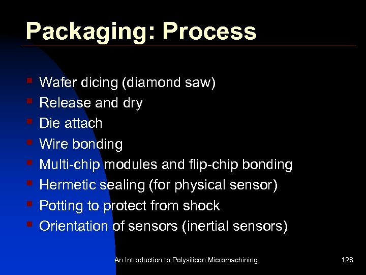 Packaging: Process § § § § Wafer dicing (diamond saw) Release and dry Die