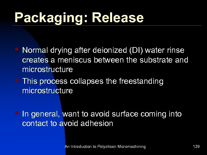 Packaging: Release § § § Normal drying after deionized (DI) water rinse creates a