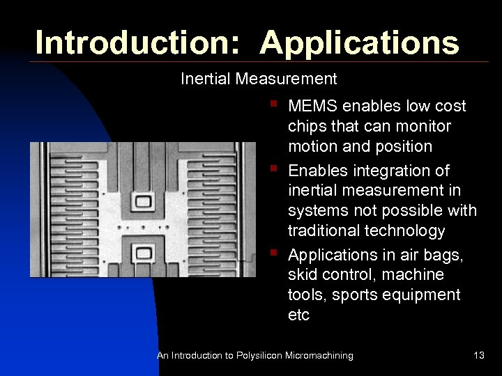 Introduction: Applications Inertial Measurement § § § MEMS enables low cost chips that can