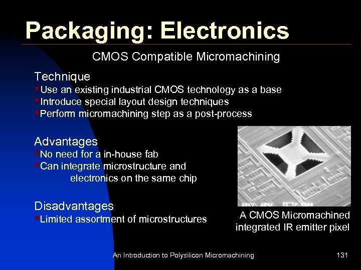 Packaging: Electronics CMOS Compatible Micromachining Technique §Use an existing industrial CMOS technology as a