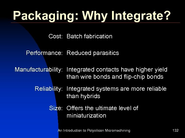 Packaging: Why Integrate? Cost: Batch fabrication Performance: Reduced parasitics Manufacturability: Integrated contacts have higher