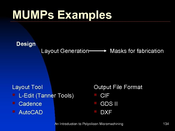 MUMPs Examples Design Layout Generation Layout Tool § L-Edit (Tanner Tools) § Cadence §
