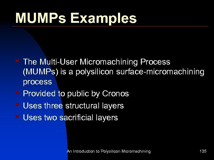 MUMPs Examples § § The Multi-User Micromachining Process (MUMPs) is a polysilicon surface-micromachining process