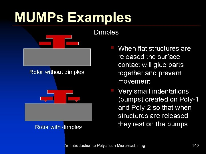MUMPs Examples Dimples § Rotor without dimples § Rotor with dimples When flat structures