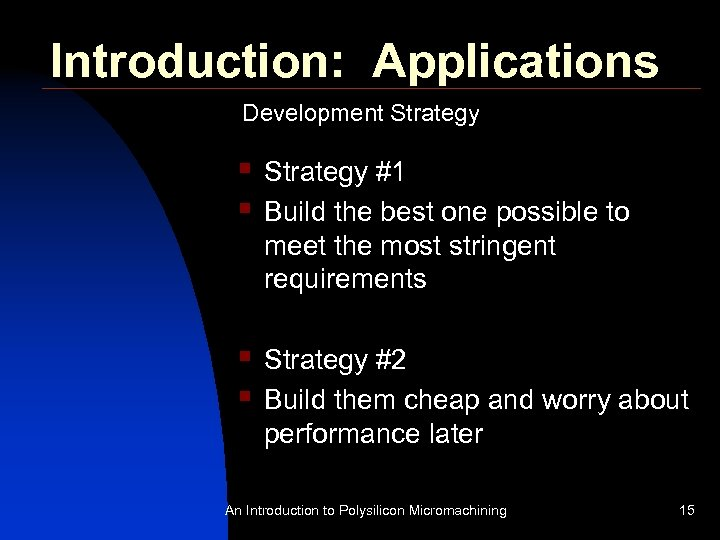 Introduction: Applications Development Strategy § § Strategy #1 Build the best one possible to