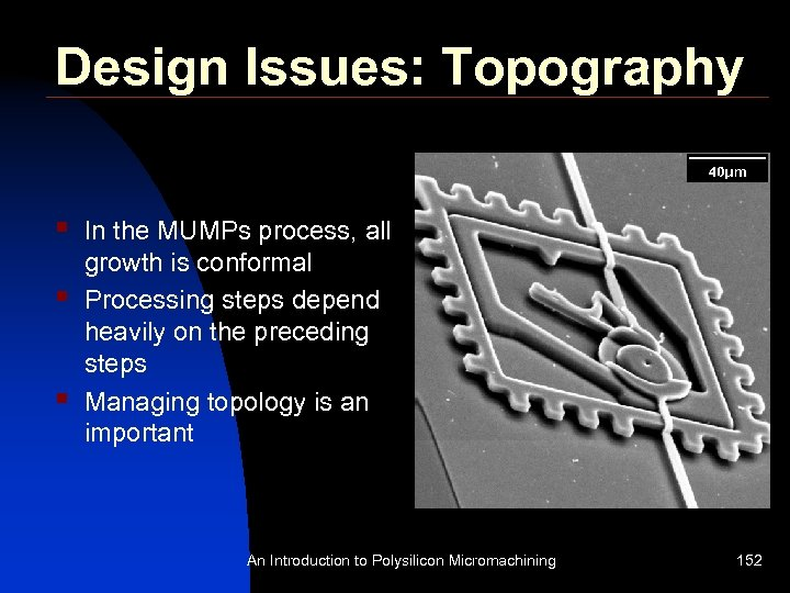 Design Issues: Topography § § § In the MUMPs process, all growth is conformal