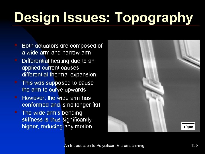 Design Issues: Topography § § § Both actuators are composed of a wide arm