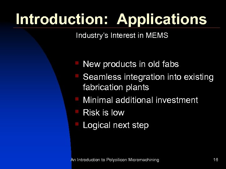 Introduction: Applications Industry's Interest in MEMS § § § New products in old fabs