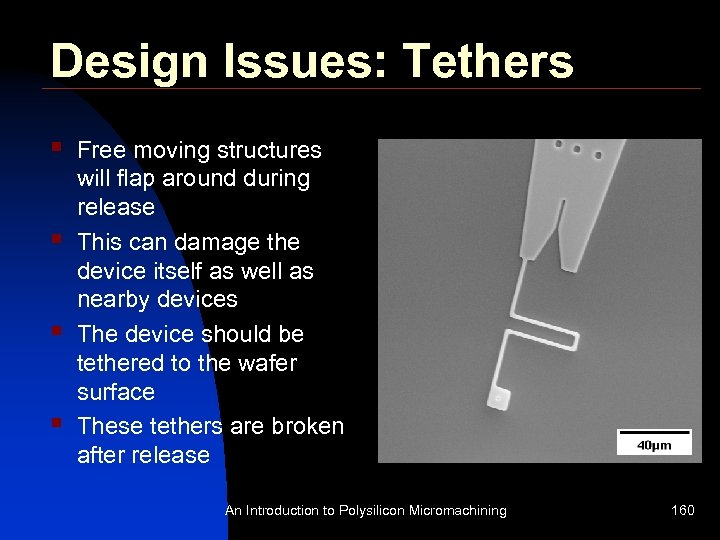 Design Issues: Tethers § § Free moving structures will flap around during release This