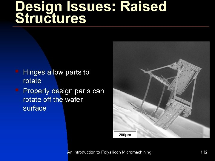 Design Issues: Raised Structures § § Hinges allow parts to rotate Properly design parts