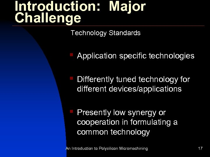 Introduction: Major Challenge Technology Standards § Application specific technologies § Differently tuned technology for