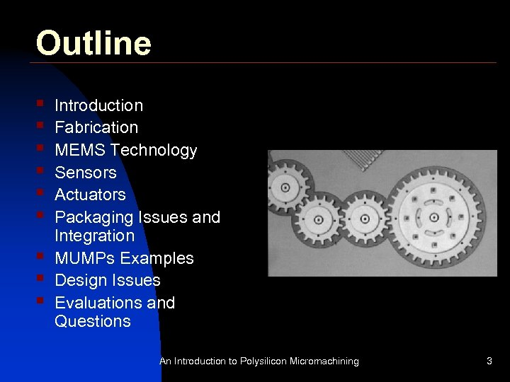 Outline § § § § § Introduction Fabrication MEMS Technology Sensors Actuators Packaging Issues