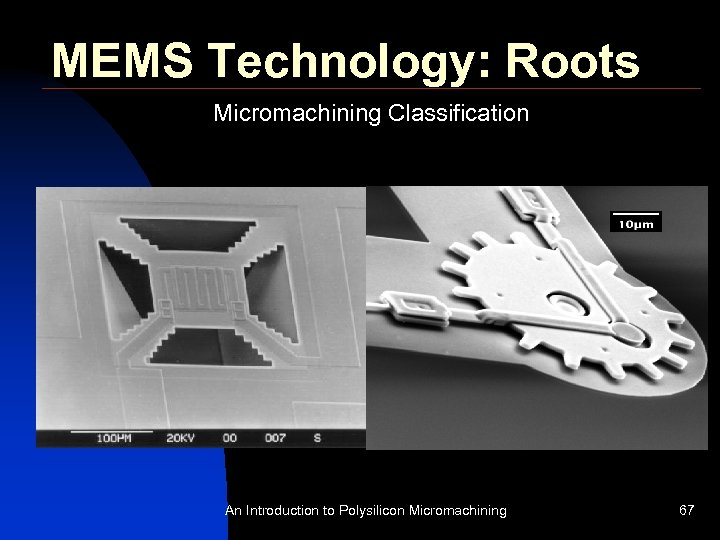 MEMS Technology: Roots Micromachining Classification Bulk Micromachining Surface Micromachining §Deposit thin films on substrate