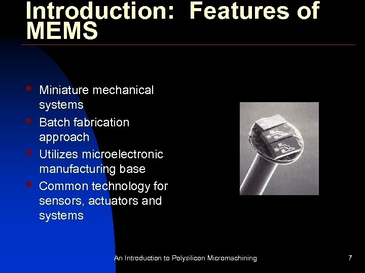 Introduction: Features of MEMS § § Miniature mechanical systems Batch fabrication approach Utilizes microelectronic