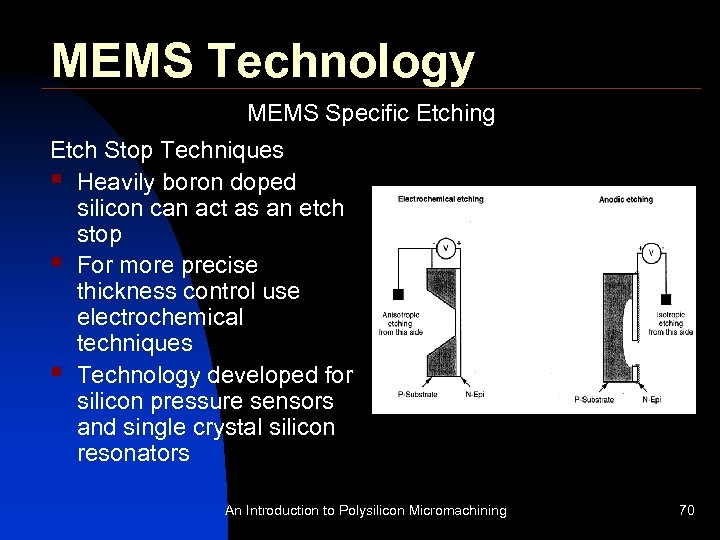MEMS Technology MEMS Specific Etching Etch Stop Techniques § Heavily boron doped silicon can