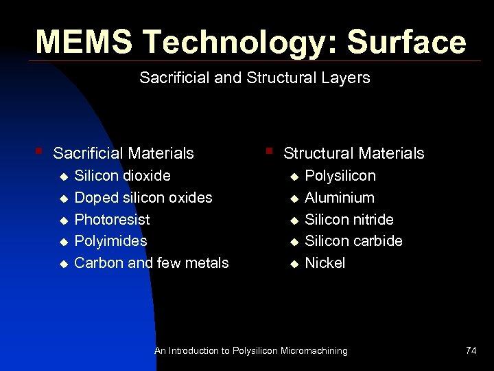 MEMS Technology: Surface Sacrificial and Structural Layers § Sacrificial Materials u u u Silicon