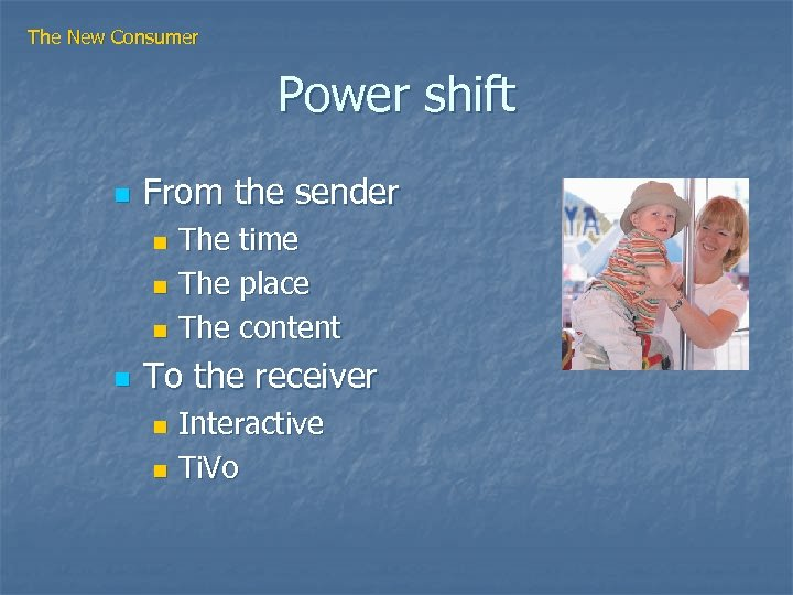 The New Consumer Power shift n From the sender The time n The place