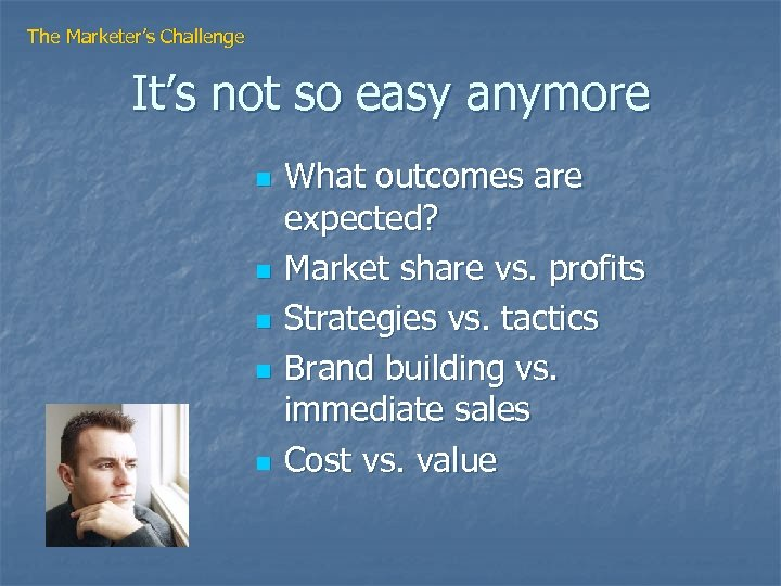 The Marketer's Challenge It's not so easy anymore n n n What outcomes are