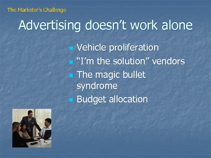 "The Marketer's Challenge Advertising doesn't work alone n n Vehicle proliferation ""I'm the solution"""