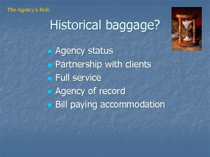 The Agency's Role Historical baggage? n n n Agency status Partnership with clients Full