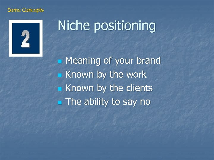 Some Concepts Niche positioning n n Meaning of your brand Known by the work