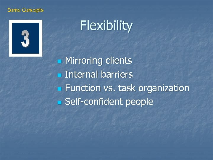 Some Concepts Flexibility n n Mirroring clients Internal barriers Function vs. task organization Self-confident