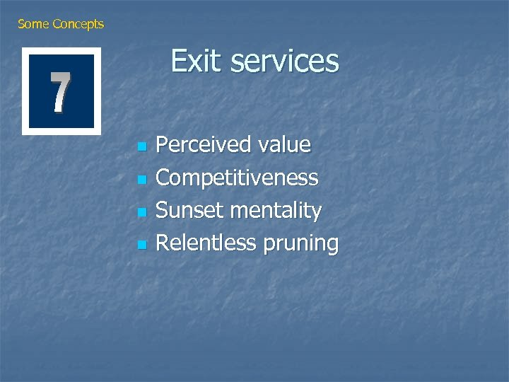 Some Concepts Exit services n n Perceived value Competitiveness Sunset mentality Relentless pruning