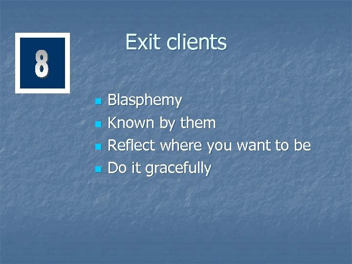 Exit clients n n Blasphemy Known by them Reflect where you want to be