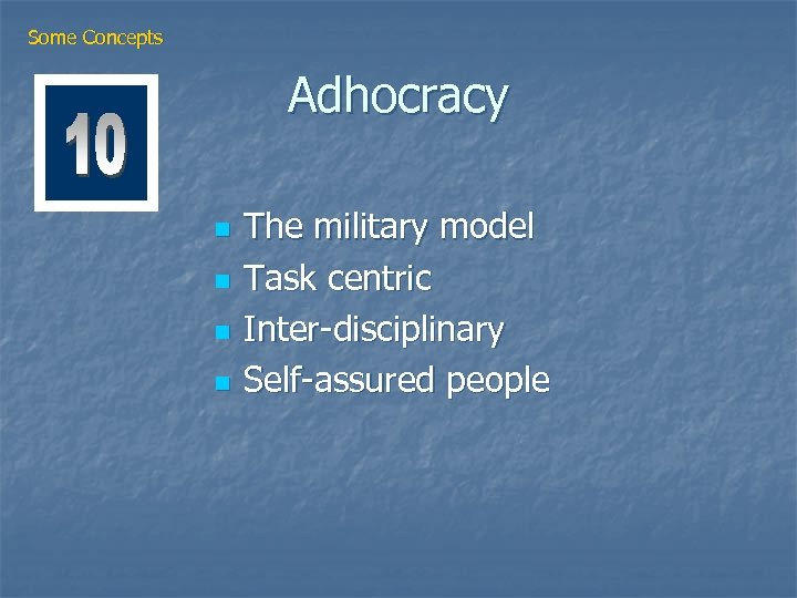Some Concepts Adhocracy n n The military model Task centric Inter-disciplinary Self-assured people