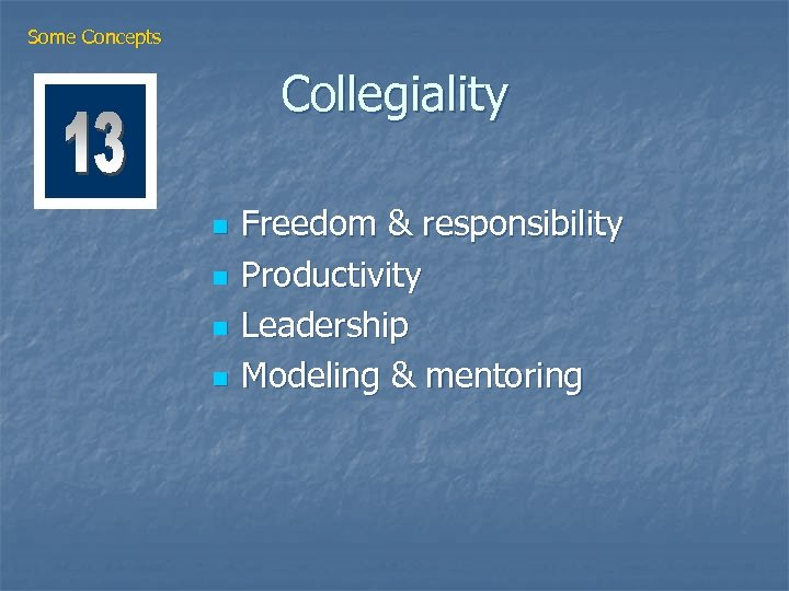 Some Concepts Collegiality n n Freedom & responsibility Productivity Leadership Modeling & mentoring