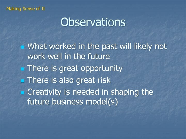 Making Sense of It Observations n n What worked in the past will likely