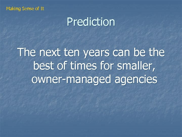 Making Sense of It Prediction The next ten years can be the best of