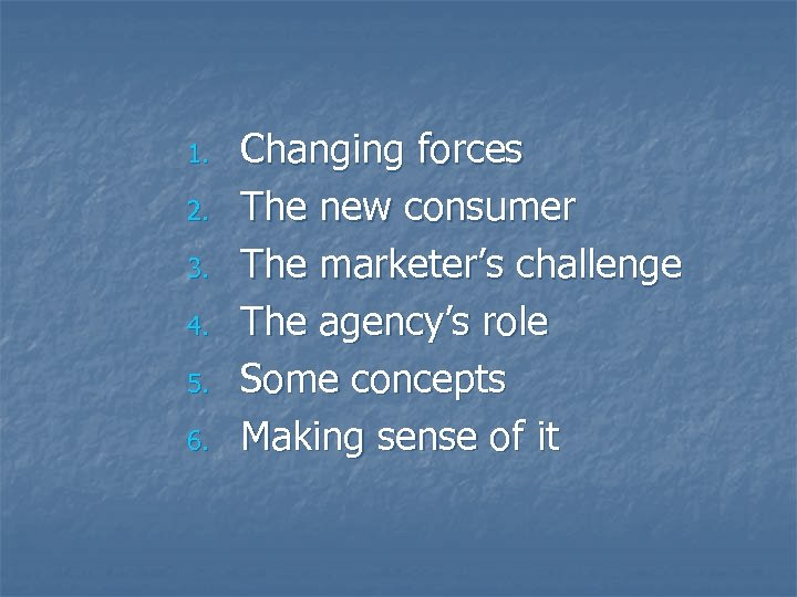 1. 2. 3. 4. 5. 6. Changing forces The new consumer The marketer's challenge
