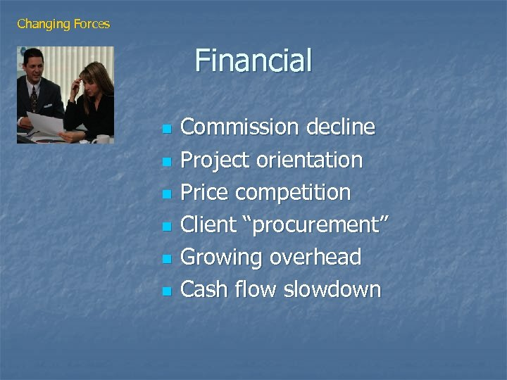 "Changing Forces Financial n n n Commission decline Project orientation Price competition Client ""procurement"""