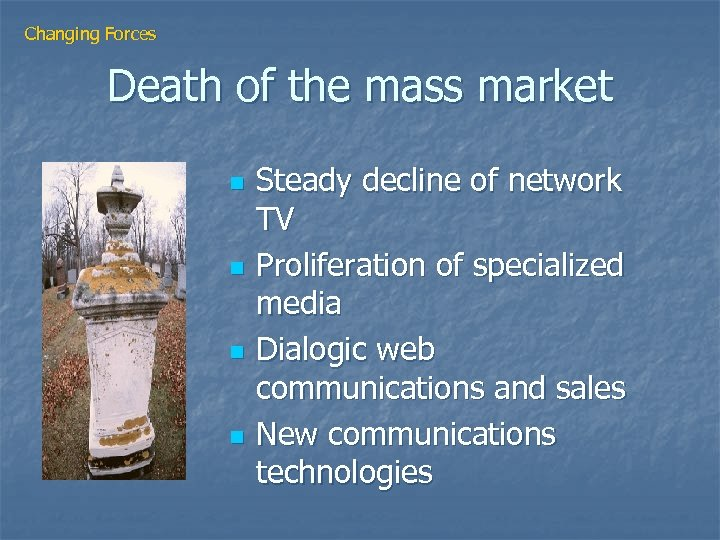 Changing Forces Death of the mass market n n Steady decline of network TV