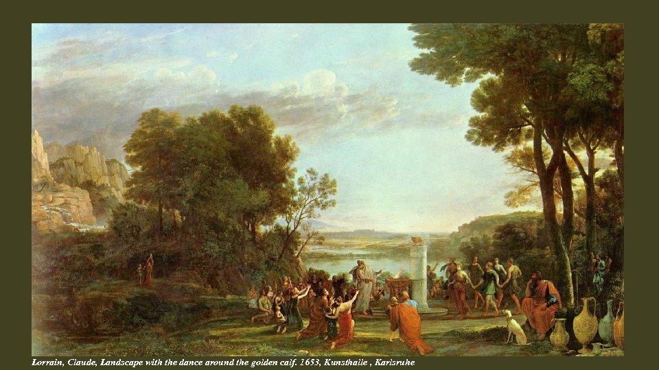 Lorrain, Claude, Landscape with the dance around the golden calf. 1653, Kunsthalle , Karlsruhe