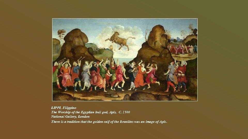 LIPPI, Filippino The Worship of the Egyptian bull god, Apis, C. 1500 National Gallery,